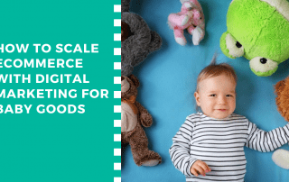 How to Scale eCommerce with Digital Marketing for Baby Goods